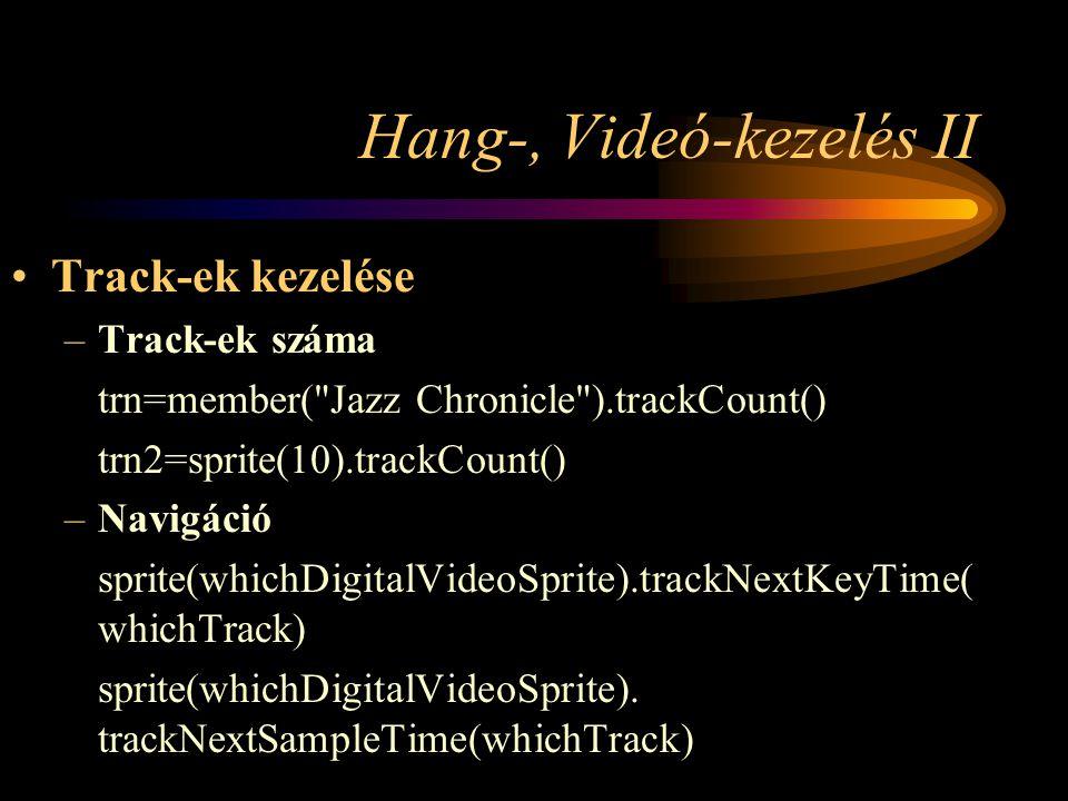 Hang-, Videó-kezelés II Track-ek kezelése –Track-ek száma trn=member( Jazz Chronicle ).trackCount() trn2=sprite(10).trackCount() –Navigáció sprite(whichDigitalVideoSprite).trackNextKeyTime( whichTrack) sprite(whichDigitalVideoSprite).