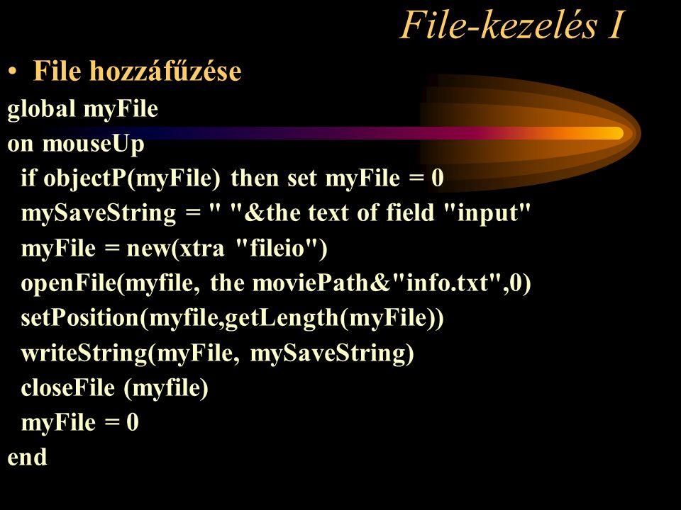 File-kezelés I File hozzáfűzése global myFile on mouseUp if objectP(myFile) then set myFile = 0 mySaveString =