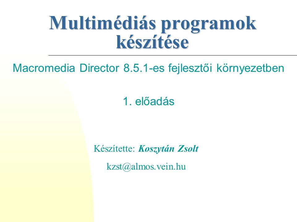 Multimédiás programok készítése Macromedia Director 8.5.1-es fejlesztői környezetben 1. előadás Készítette: Koszytán Zsolt kzst@almos.vein.hu
