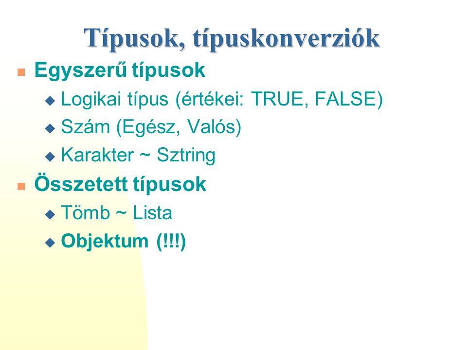 Típusok, típuskonverziók Egyszerű típusok  Logikai típus (értékei: TRUE, FALSE)  Szám (Egész, Valós)  Karakter ~ Sztring Összetett típusok  Tömb ~