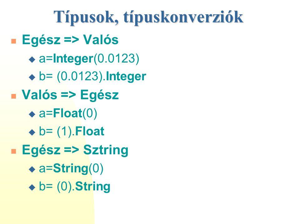 Típusok, típuskonverziók Egész => Valós  a=Integer(0.0123)  b= (0.0123).Integer Valós => Egész  a=Float(0)  b= (1).Float Egész => Sztring  a=Stri