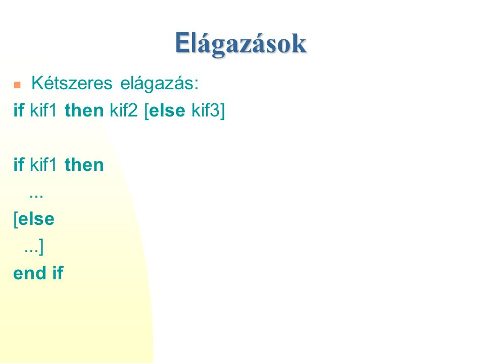 El ágazások Kétszeres elágazás: if kif1 then kif2 [else kif3] if kif1 then... [else...] end if