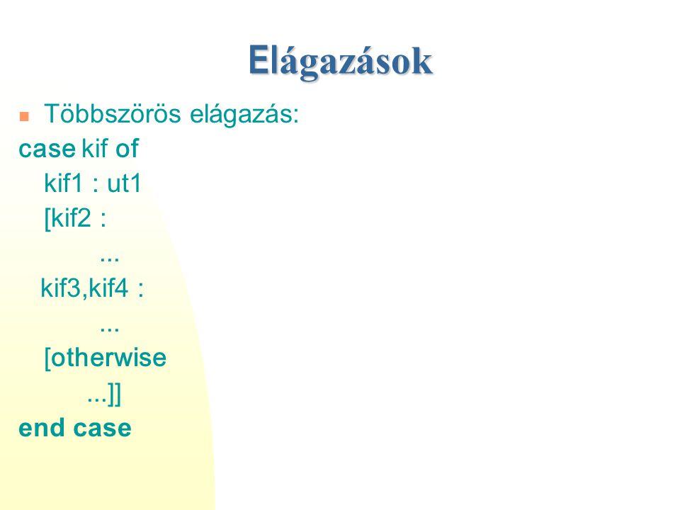 Többszörös elágazás: case kif of kif1 : ut1 [kif2 :... kif3,kif4 :... [otherwise...]] end case El ágazások