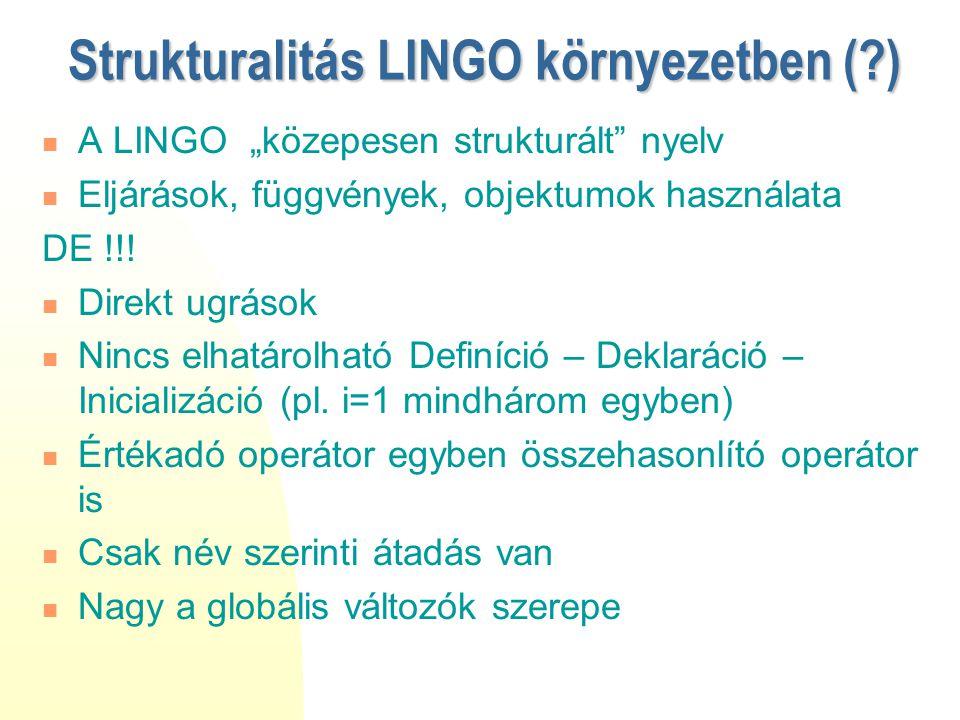 """Strukturalitás LINGO környezetben (?) A LINGO """"közepesen strukturált"""" nyelv Eljárások, függvények, objektumok használata DE !!! Direkt ugrások Nincs e"""