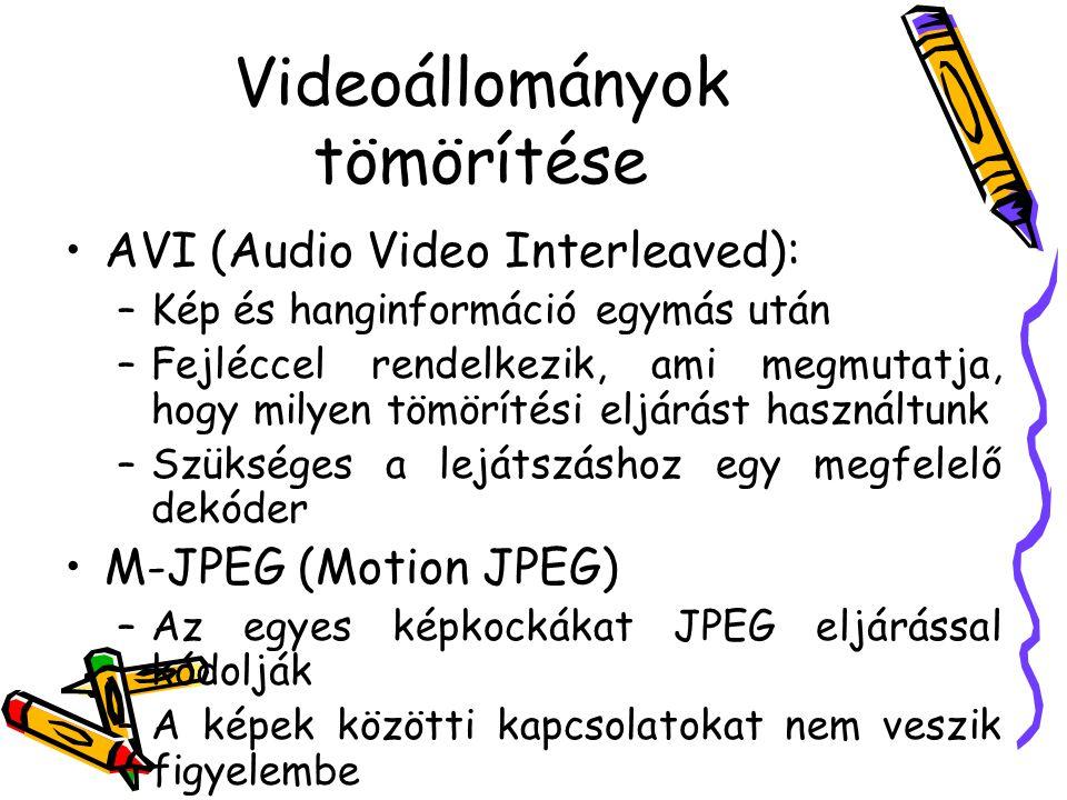 Videoállományok tömörítése AVI (Audio Video Interleaved): –Kép és hanginformáció egymás után –Fejléccel rendelkezik, ami megmutatja, hogy milyen tömörítési eljárást használtunk –Szükséges a lejátszáshoz egy megfelelő dekóder M-JPEG (Motion JPEG) –Az egyes képkockákat JPEG eljárással kódolják –A képek közötti kapcsolatokat nem veszik figyelembe