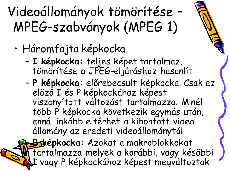 Videoállományok tömörítése – MPEG-szabványok (MPEG 1) Háromfajta képkocka –I képkocka: teljes képet tartalmaz, tömörítése a JPEG-eljáráshoz hasonlít –P képkocka: előrebecsült képkocka.