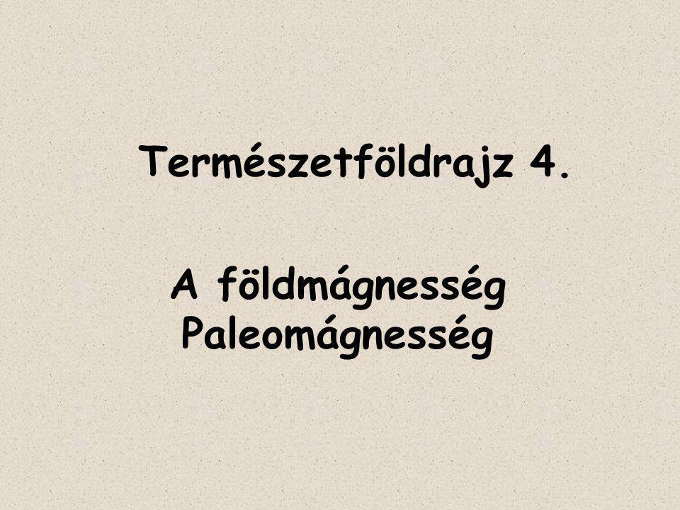A paleomágnesség 1.A termoremanens mágnesezettség rendkívül stabil (felfűtés a Curie-pontig!!!).