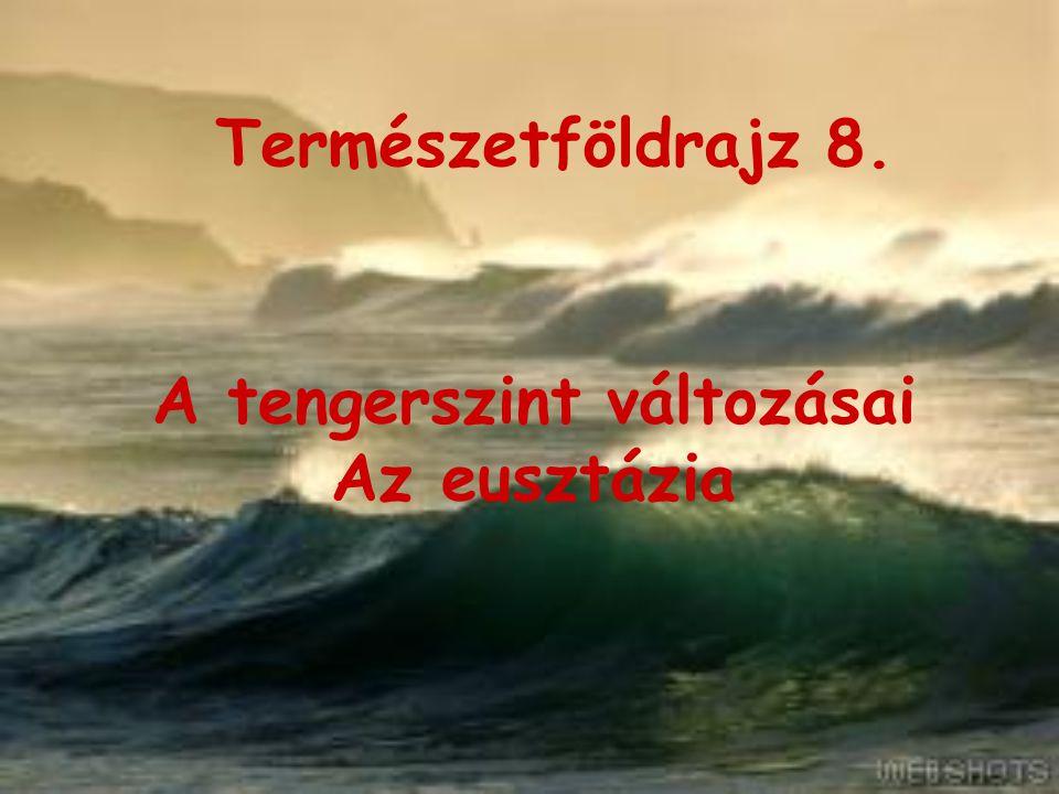 A tengerszint változásai A világtenger állandó mozgásban van.