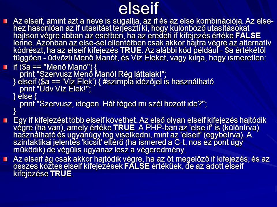 elseif Az elseif, amint azt a neve is sugallja, az if és az else kombinációja. Az else- hez hasonlóan az if utasítást terjeszti ki, hogy különböző uta