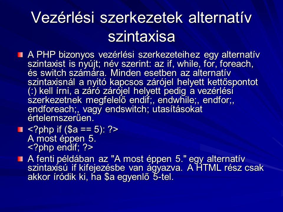 Vezérlési szerkezetek alternatív szintaxisa A PHP bizonyos vezérlési szerkezeteihez egy alternatív szintaxist is nyújt; név szerint: az if, while, for