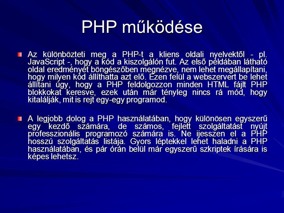 PHP működése Az különbözteti meg a PHP-t a kliens oldali nyelvektől - pl. JavaScript -, hogy a kód a kiszolgálón fut. Az első példában látható oldal e