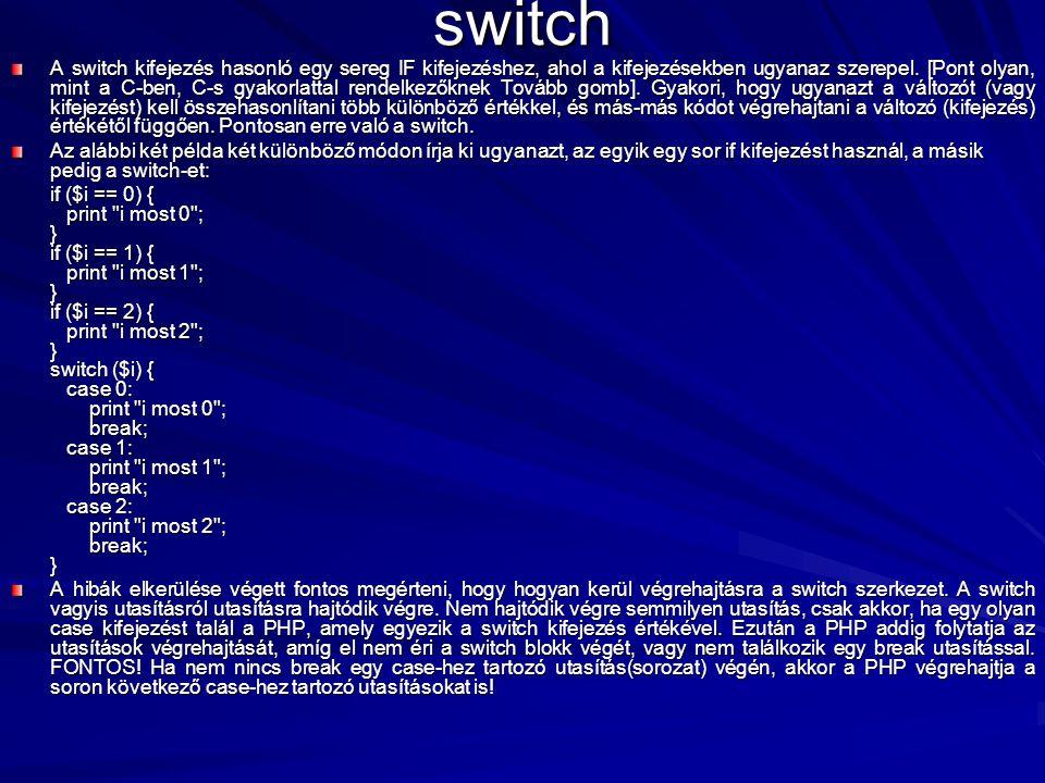 switch A switch kifejezés hasonló egy sereg IF kifejezéshez, ahol a kifejezésekben ugyanaz szerepel. [Pont olyan, mint a C-ben, C-s gyakorlattal rende