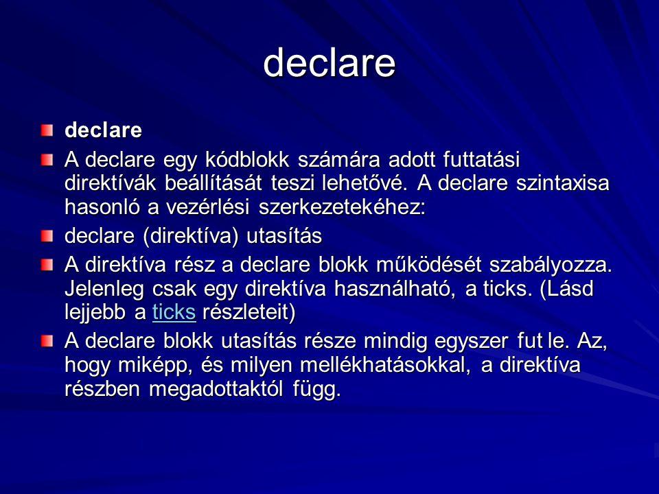 declare declare A declare egy kódblokk számára adott futtatási direktívák beállítását teszi lehetővé. A declare szintaxisa hasonló a vezérlési szerkez