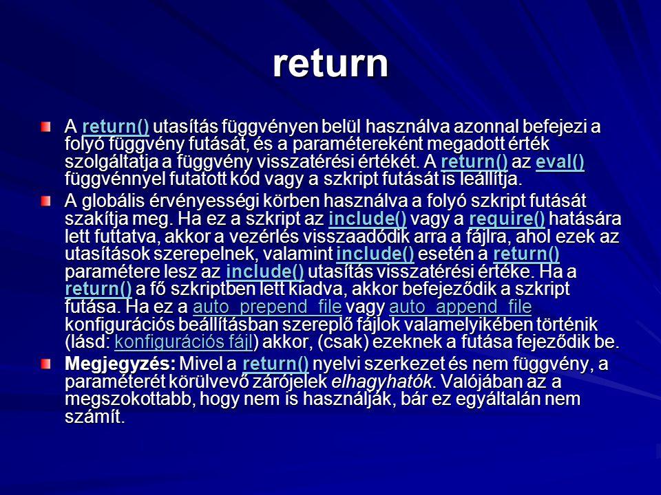 return A return() utasítás függvényen belül használva azonnal befejezi a folyó függvény futását, és a paramétereként megadott érték szolgáltatja a füg