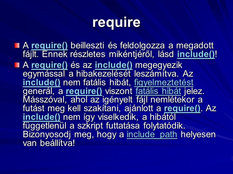 require A require() beilleszti és feldolgozza a megadott fájlt. Ennek részletes mikéntjéről, lásd include()! require()include()require()include() A re