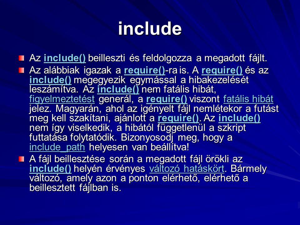include Az include() beilleszti és feldolgozza a megadott fájlt. include() Az alábbiak igazak a require()-ra is. A require() és az include() megegyezi