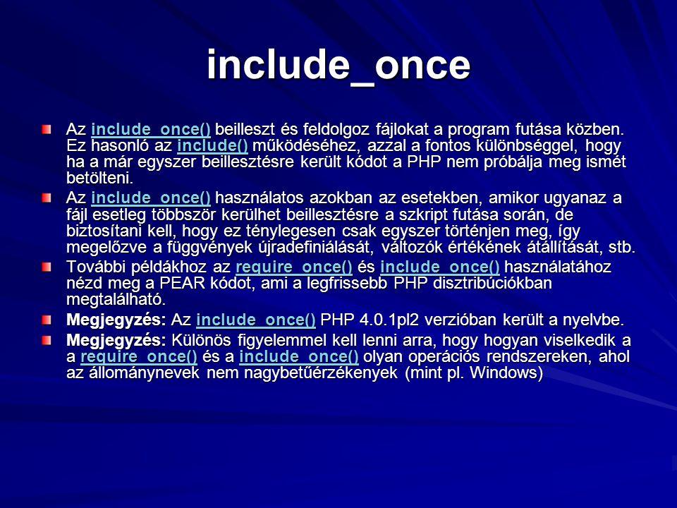 include_once Az include_once() beilleszt és feldolgoz fájlokat a program futása közben. Ez hasonló az include() működéséhez, azzal a fontos különbségg