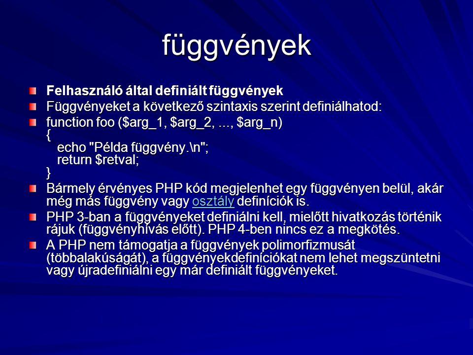 függvények Felhasználó által definiált függvények Függvényeket a következő szintaxis szerint definiálhatod: function foo ($arg_1, $arg_2,..., $arg_n)