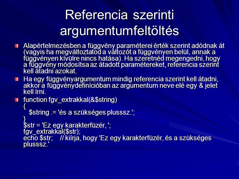 Referencia szerinti argumentumfeltöltés Alapértelmezésben a függvény paraméterei érték szerint adódnak át (vagyis ha megváltoztatod a változót a függv