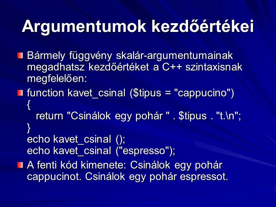 Argumentumok kezdőértékei Bármely függvény skalár-argumentumainak megadhatsz kezdőértéket a C++ szintaxisnak megfelelően: function kavet_csinal ($tipu