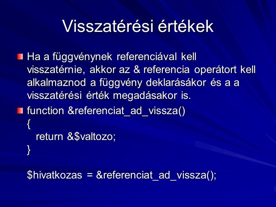 Visszatérési értékek Ha a függvénynek referenciával kell visszatérnie, akkor az & referencia operátort kell alkalmaznod a függvény deklarásákor és a a