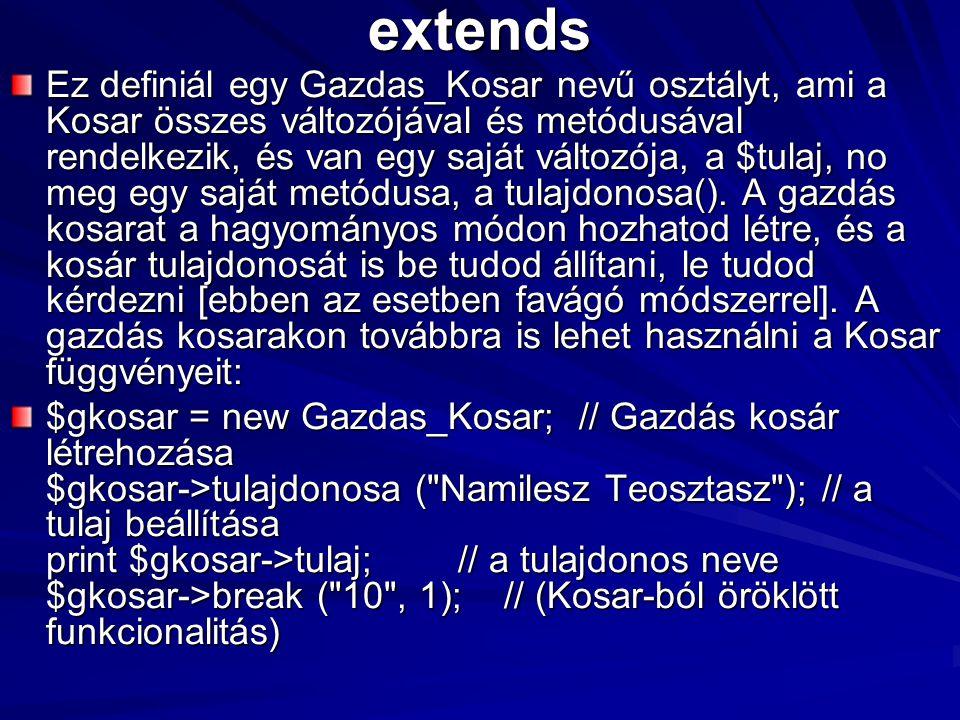 extends Ez definiál egy Gazdas_Kosar nevű osztályt, ami a Kosar összes változójával és metódusával rendelkezik, és van egy saját változója, a $tulaj,
