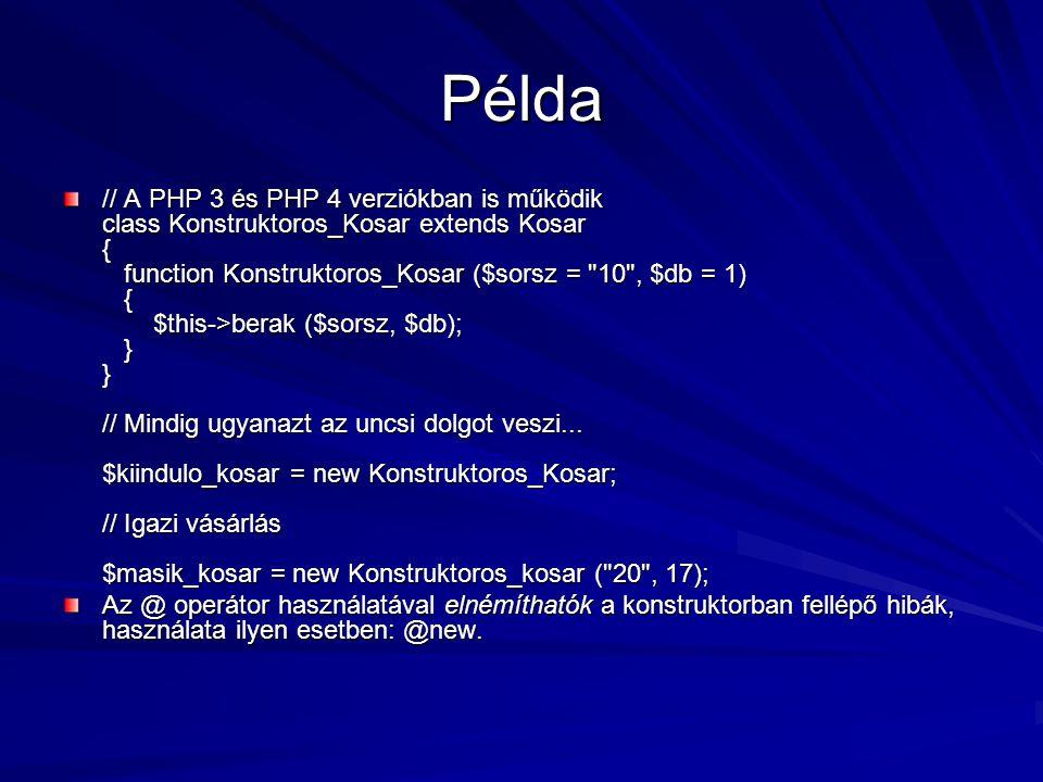 Példa // A PHP 3 és PHP 4 verziókban is működik class Konstruktoros_Kosar extends Kosar { function Konstruktoros_Kosar ($sorsz =