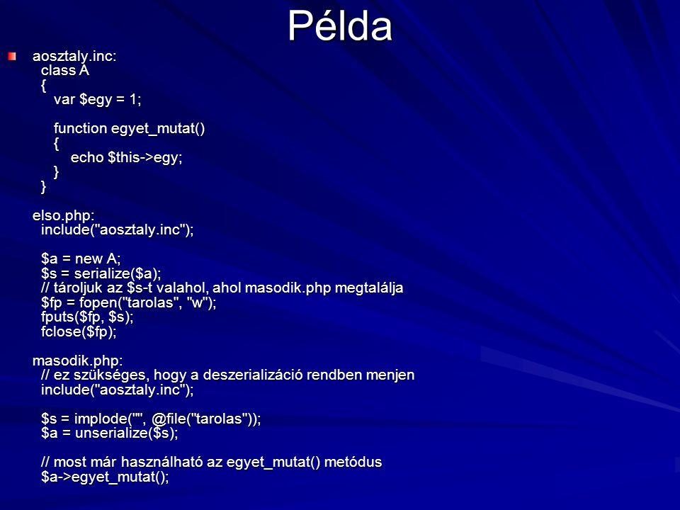 Példa aosztaly.inc: class A { var $egy = 1; function egyet_mutat() { echo $this->egy; } } elso.php: include(