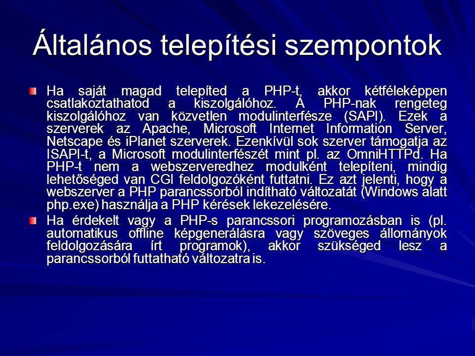 Általános telepítési szempontok Ha saját magad telepíted a PHP-t, akkor kétféleképpen csatlakoztathatod a kiszolgálóhoz. A PHP-nak rengeteg kiszolgáló