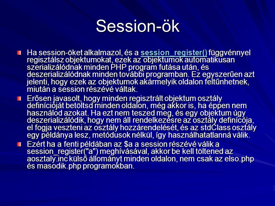 Session-ök Ha session-öket alkalmazol, és a session_register() függvénnyel regisztálsz objektumokat, ezek az objektumok automatikusan szerializálódnak