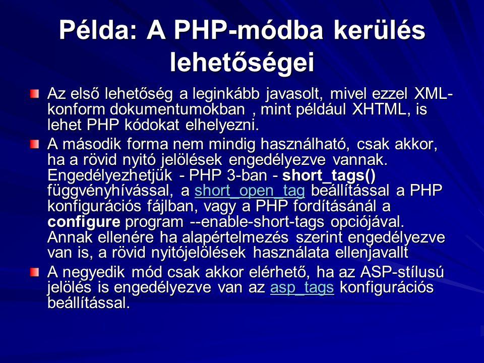 Példa: A PHP-módba kerülés lehetőségei Az első lehetőség a leginkább javasolt, mivel ezzel XML- konform dokumentumokban, mint például XHTML, is lehet