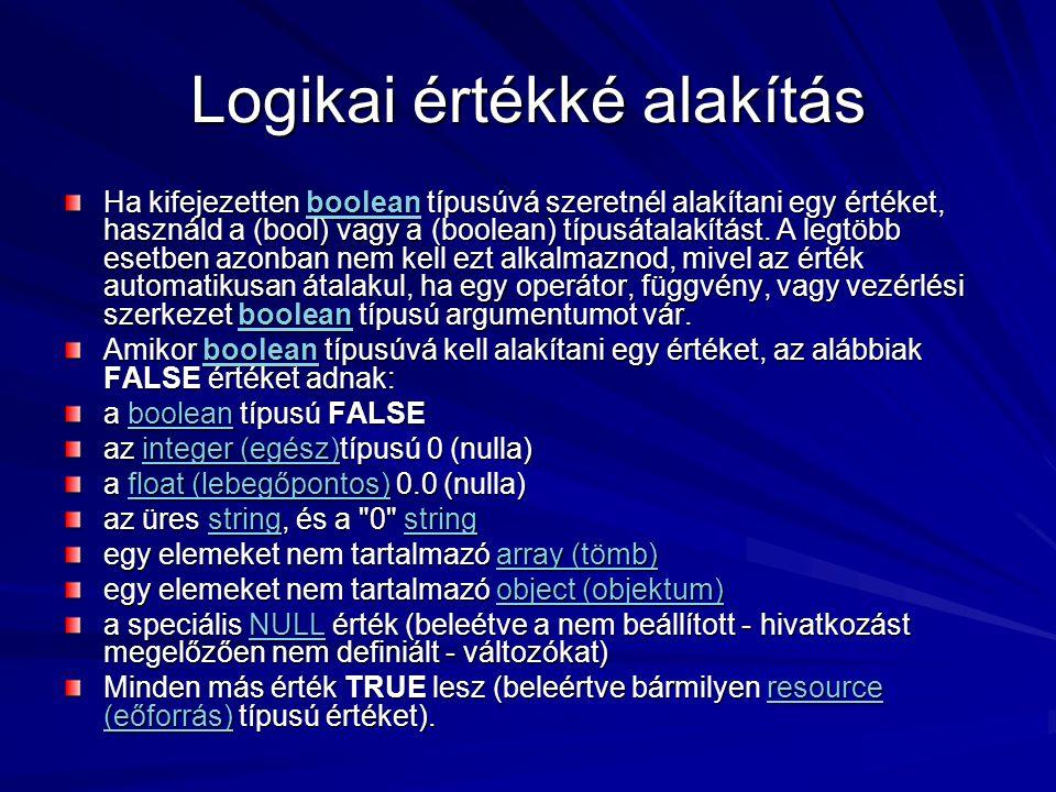 Logikai értékké alakítás Ha kifejezetten boolean típusúvá szeretnél alakítani egy értéket, használd a (bool) vagy a (boolean) típusátalakítást. A legt