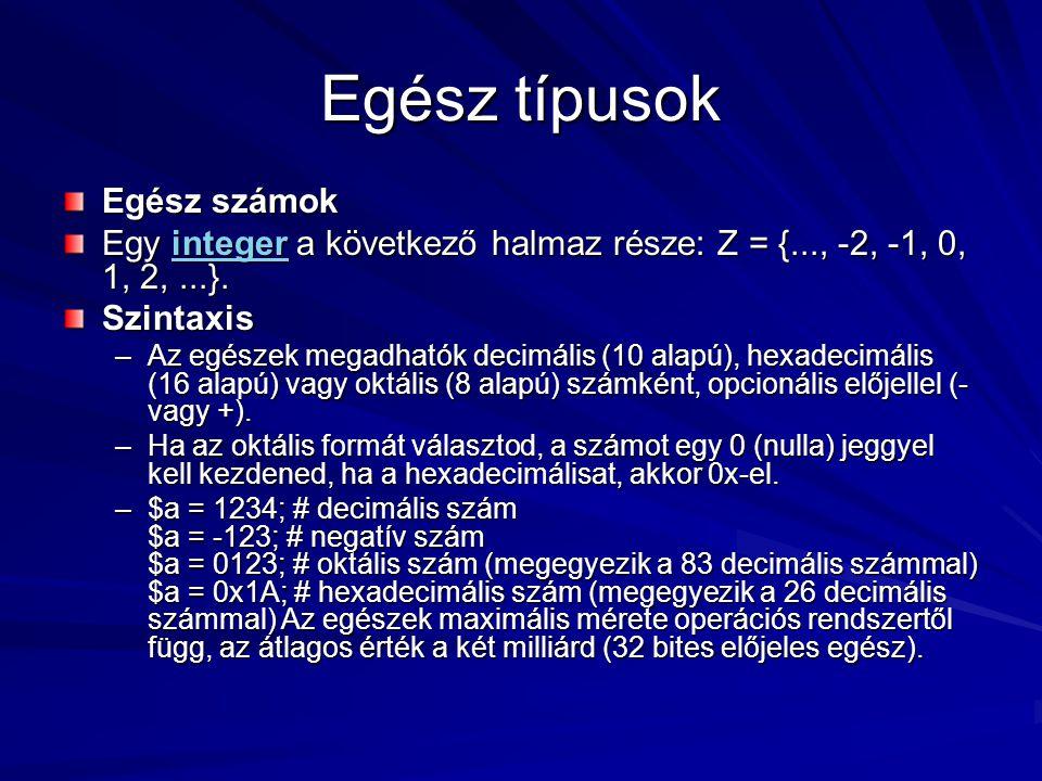 Egész típusok Egész számok Egy integer a következő halmaz része: Z = {..., -2, -1, 0, 1, 2,...}. integer Szintaxis –Az egészek megadhatók decimális (1