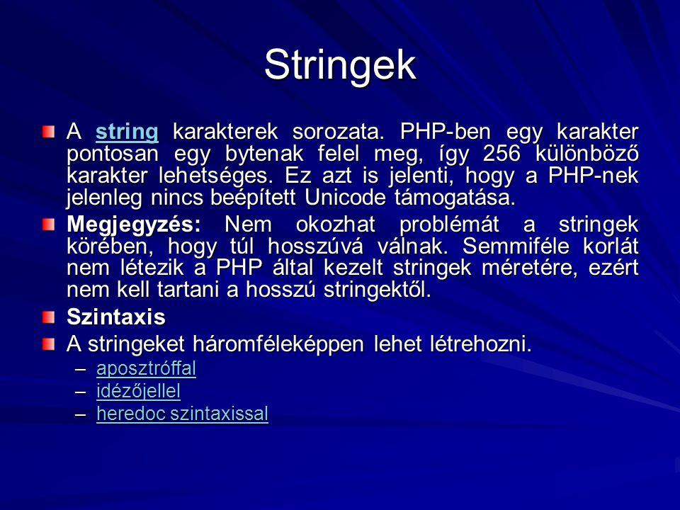 Stringek A string karakterek sorozata. PHP-ben egy karakter pontosan egy bytenak felel meg, így 256 különböző karakter lehetséges. Ez azt is jelenti,