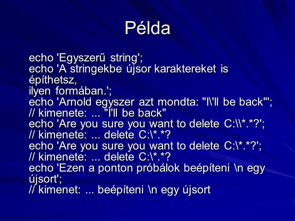 Példa echo 'Egyszerű string'; echo 'A stringekbe újsor karaktereket is építhetsz, ilyen formában.'; echo 'Arnold egyszer azt mondta: