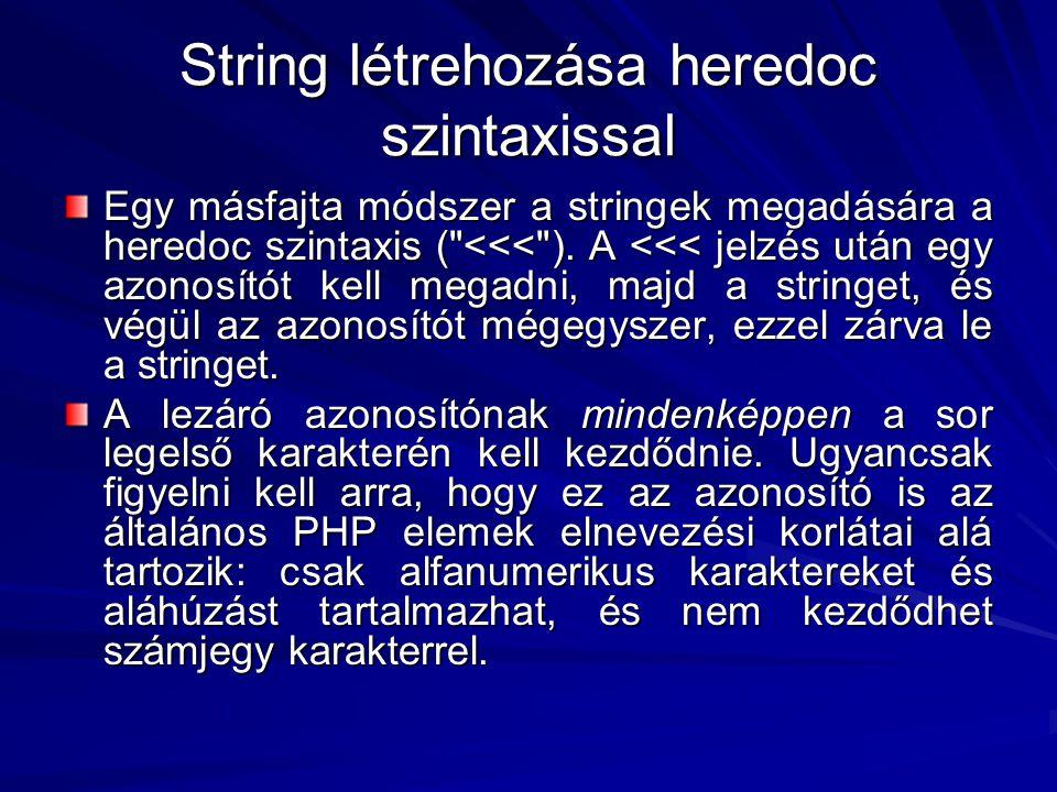 String létrehozása heredoc szintaxissal Egy másfajta módszer a stringek megadására a heredoc szintaxis (