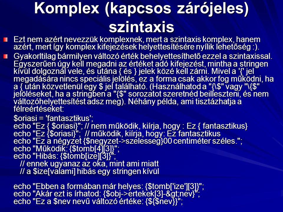 Komplex (kapcsos zárójeles) szintaxis Ezt nem azért nevezzük komplexnek, mert a szintaxis komplex, hanem azért, mert így komplex kifejezések helyettes