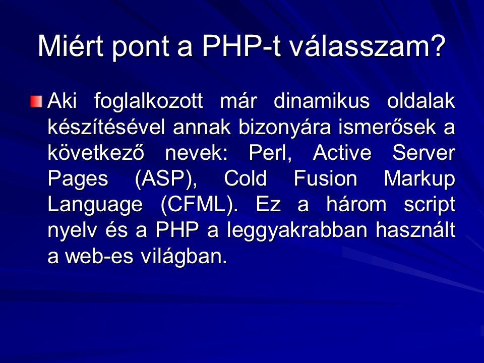 Irodalom https://vasy.dlug.hu/downloads/linux/prog/ prog2/php/phpalapok.htm https://vasy.dlug.hu/downloads/linux/prog/ prog2/php/phpalapok.htm http://www.php.net/manual/introduction.ph p3 http://www.php.net/manual/introduction.ph p3 http://www.zend.com/ http://www.phpbuilder.com/columns/zeev1 9990518.php3 http://www.phpbuilder.com/columns/zeev1 9990518.php3