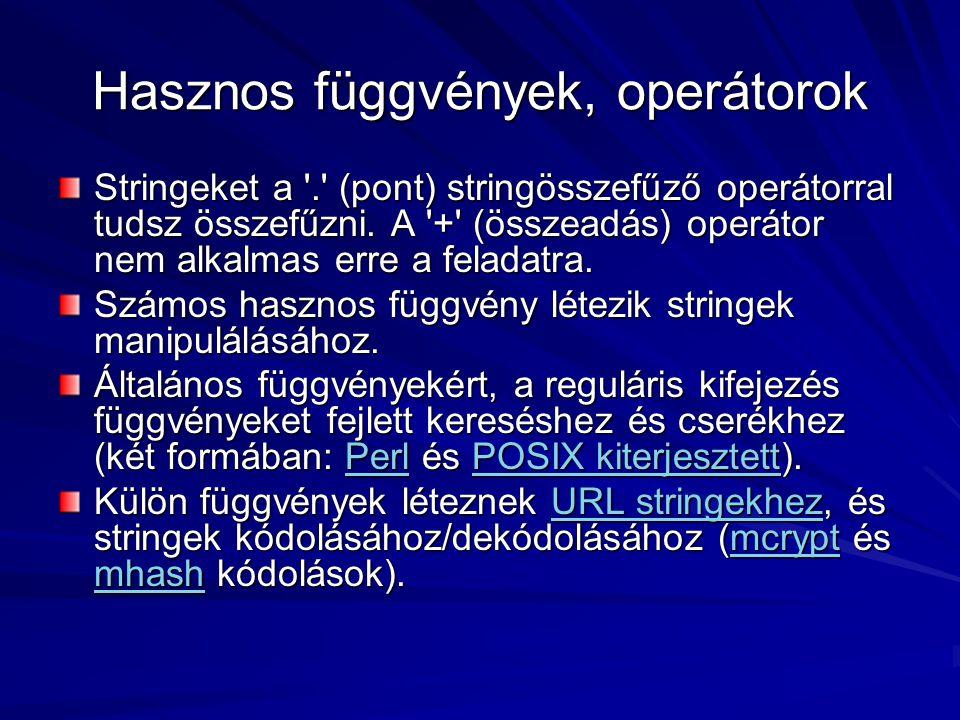 Hasznos függvények, operátorok Stringeket a '.' (pont) stringösszefűző operátorral tudsz összefűzni. A '+' (összeadás) operátor nem alkalmas erre a fe