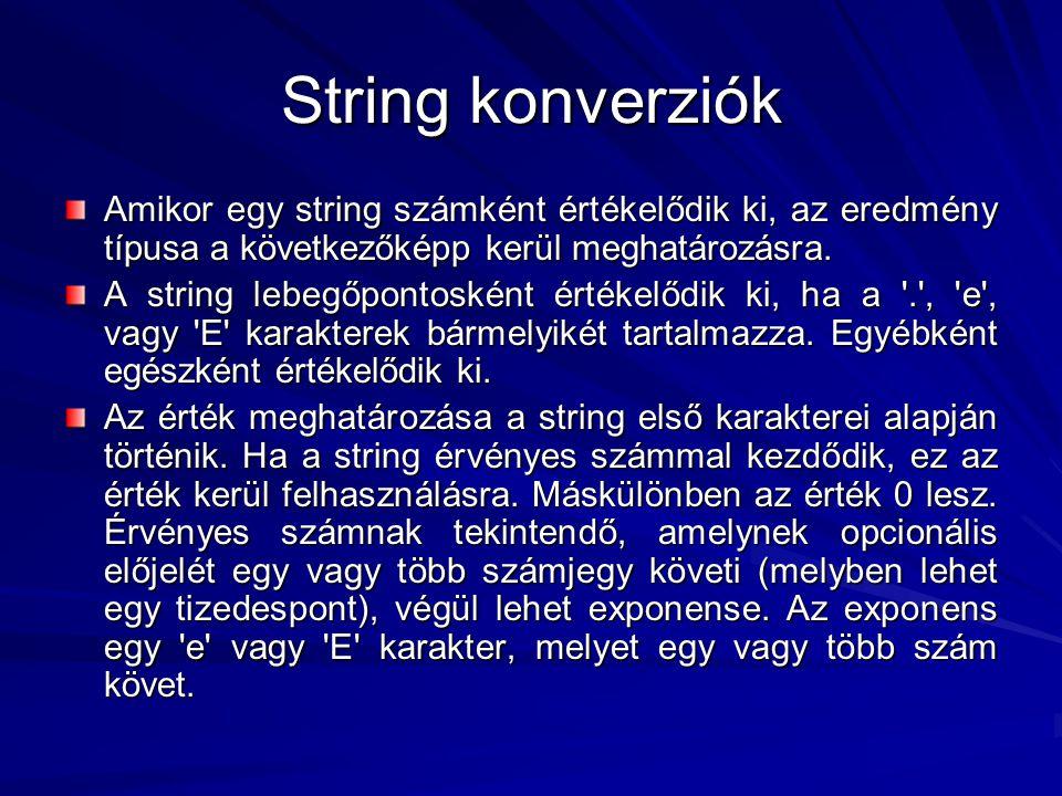 String konverziók Amikor egy string számként értékelődik ki, az eredmény típusa a következőképp kerül meghatározásra. A string lebegőpontosként értéke