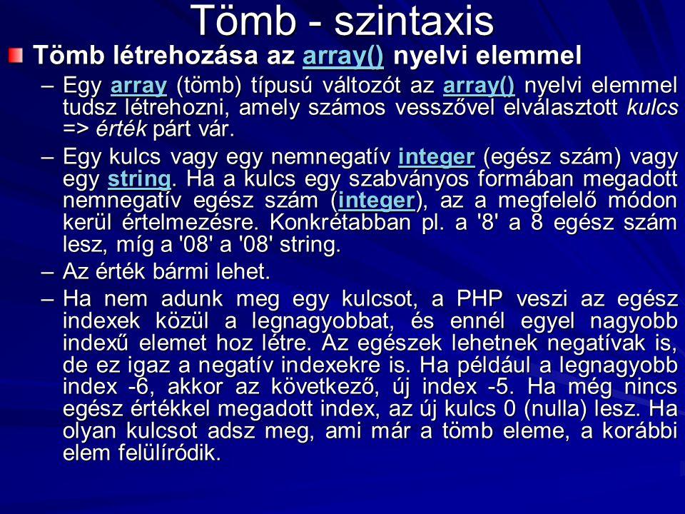 Tömb - szintaxis Tömb létrehozása az array() nyelvi elemmel array() –Egy array (tömb) típusú változót az array() nyelvi elemmel tudsz létrehozni, amel