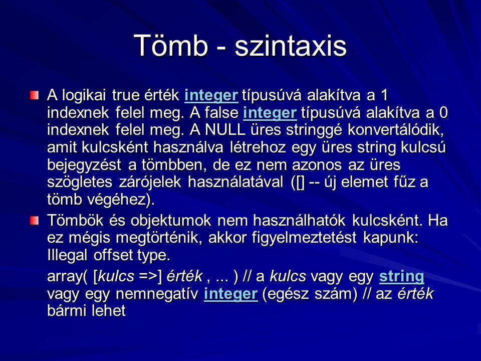 Tömb - szintaxis A logikai true érték integer típusúvá alakítva a 1 indexnek felel meg. A false integer típusúvá alakítva a 0 indexnek felel meg. A NU