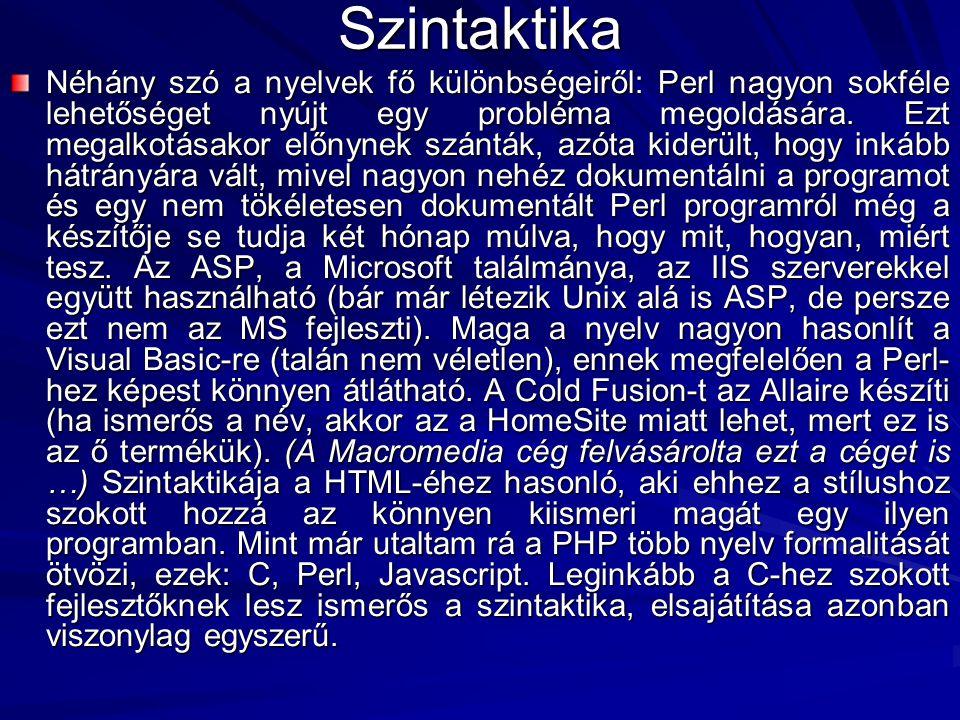 Szintaktika Néhány szó a nyelvek fő különbségeiről: Perl nagyon sokféle lehetőséget nyújt egy probléma megoldására. Ezt megalkotásakor előnynek szántá