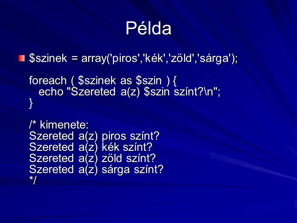 Példa $szinek = array('piros','kék','zöld','sárga'); foreach ( $szinek as $szin ) { echo