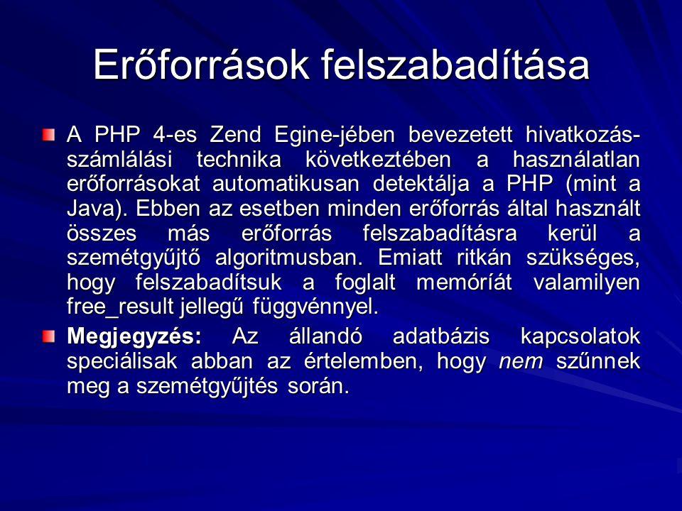 Erőforrások felszabadítása A PHP 4-es Zend Egine-jében bevezetett hivatkozás- számlálási technika következtében a használatlan erőforrásokat automatik