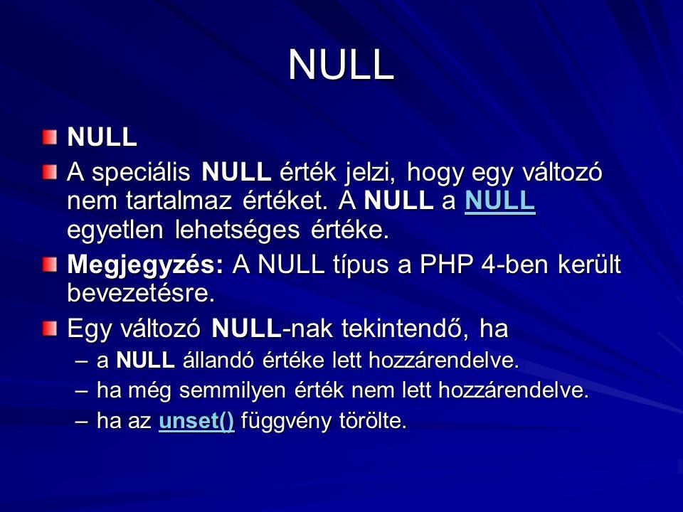 NULL NULL A speciális NULL érték jelzi, hogy egy változó nem tartalmaz értéket. A NULL a NULL egyetlen lehetséges értéke. NULL Megjegyzés: A NULL típu