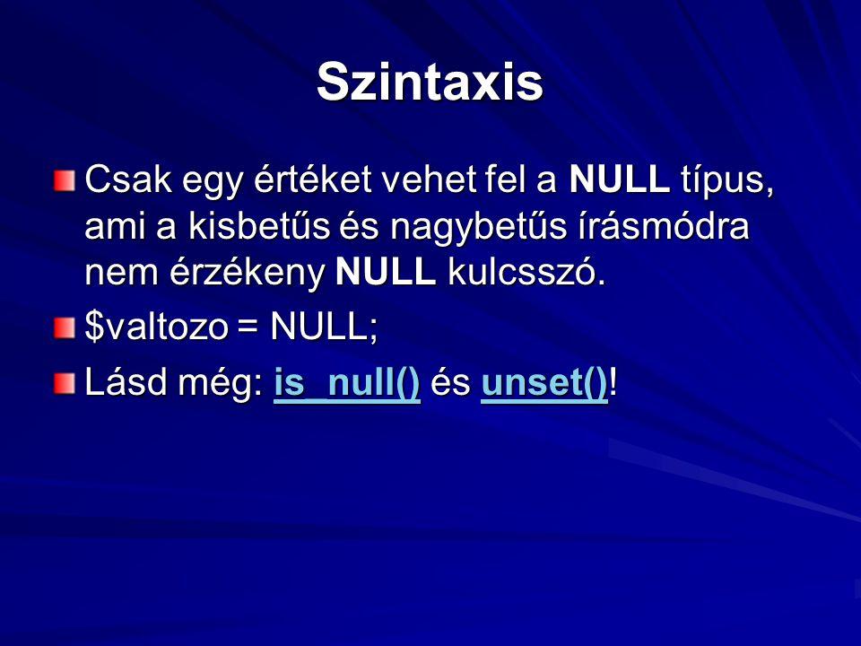 Szintaxis Csak egy értéket vehet fel a NULL típus, ami a kisbetűs és nagybetűs írásmódra nem érzékeny NULL kulcsszó. $valtozo = NULL; Lásd még: is_nul