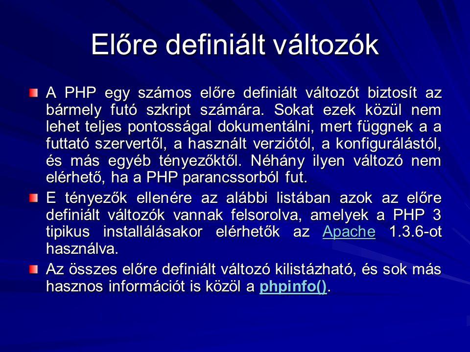Előre definiált változók A PHP egy számos előre definiált változót biztosít az bármely futó szkript számára. Sokat ezek közül nem lehet teljes pontoss