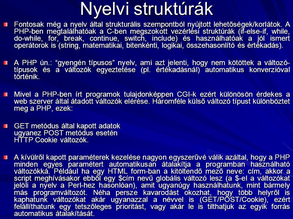 Nyelvi struktúrák Fontosak még a nyelv által strukturális szempontból nyújtott lehetőségek/korlátok. A PHP-ben megtalálhatóak a C-ben megszokott vezér
