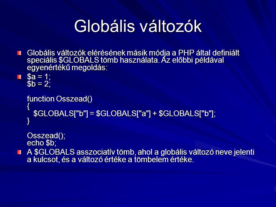 Globális változók Globális változók elérésének másik módja a PHP által definiált speciális $GLOBALS tömb használata. Az előbbi példával egyenértékű me